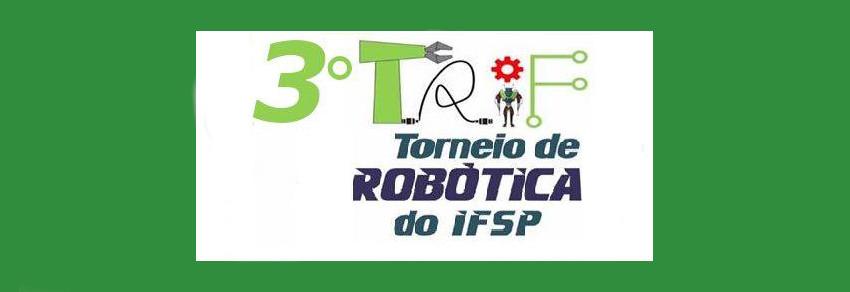 Torneio de Robótica do IFSP (TRIF) - As incrições iniciam dia 31/08 e encerram dia 16/09.