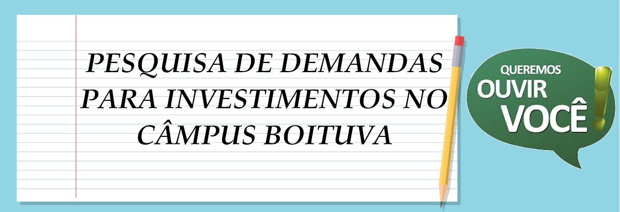 PESQUISA DE DEMANDAS PARA INVESTIMENTOS NO CÂMPUS BOITUVA